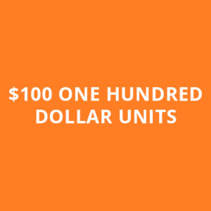 $100 ONE HUNDRED DOLLAR UNITS