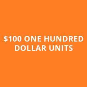 $100 ONE HUNDRED DOLLAR UNITS
